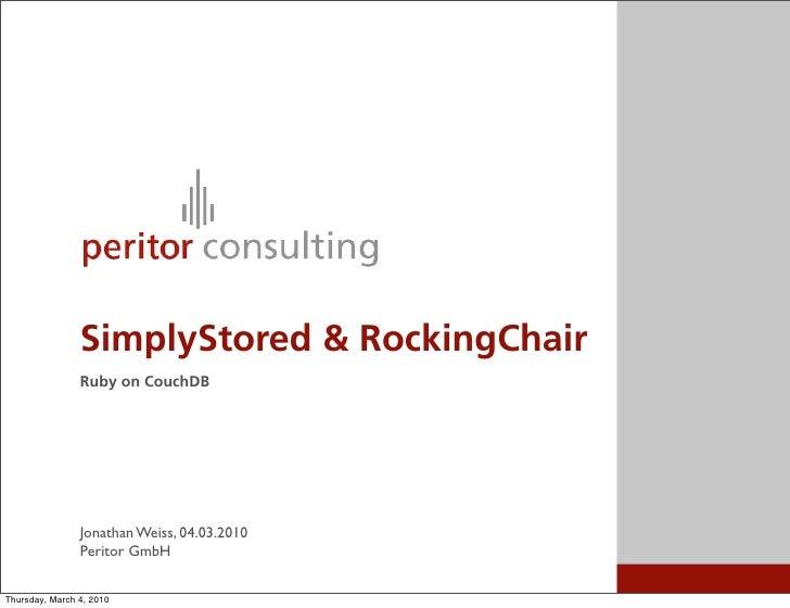 SimplyStored & RockingChair                 Ruby on CouchDB                     Jonathan Weiss, 04.03.2010                ...