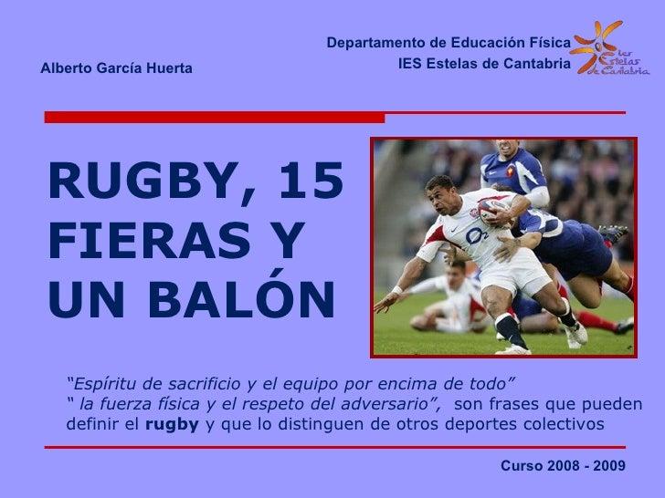 Departamento de Educación FísicaAlberto García Huerta                     IES Estelas de CantabriaRUGBY, 15FIERAS YUN BALÓ...