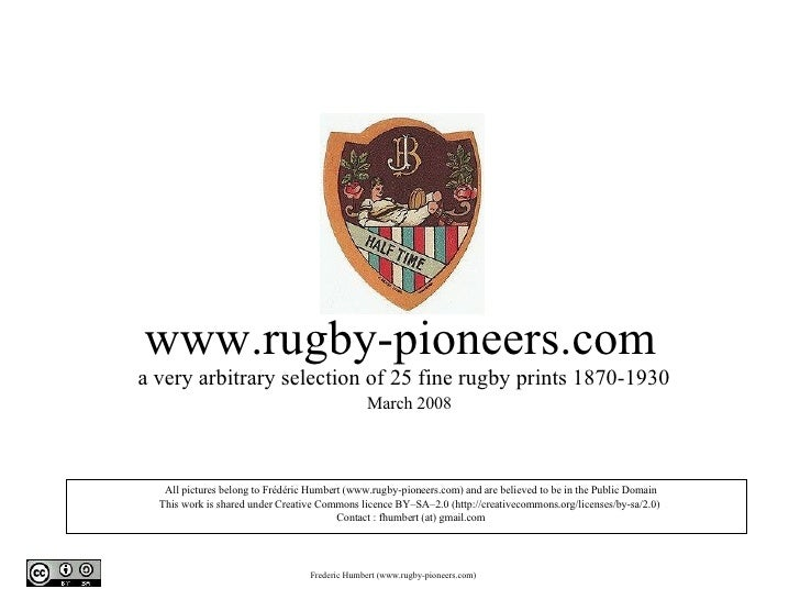 www.rugby-pioneers.com  a very arbitrary selection of 25 fine rugby prints 1870-1930    March 2008 <ul><li>All pictures be...