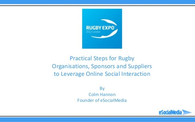 Practical Steps for RugbyOrganisations, Sponsors and Suppliersto Leverage Online Social Interaction                   By  ...