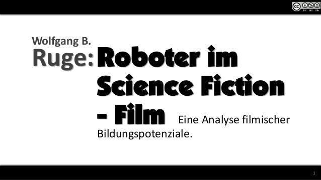 1 Roboter im Science Fiction - Film Eine Analyse filmischer Bildungspotenziale. Wolfgang B. Ruge: