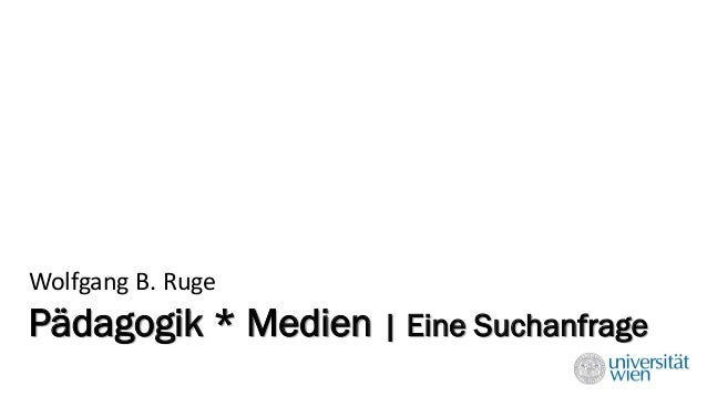 Pädagogik * Medien | Eine Suchanfrage  Wolfgang B. Ruge