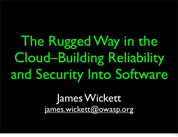 The Rugged Way in the Cloud–Building Reliabilityand Security Into Software        James Wickett     james.wickett@owasp.or...