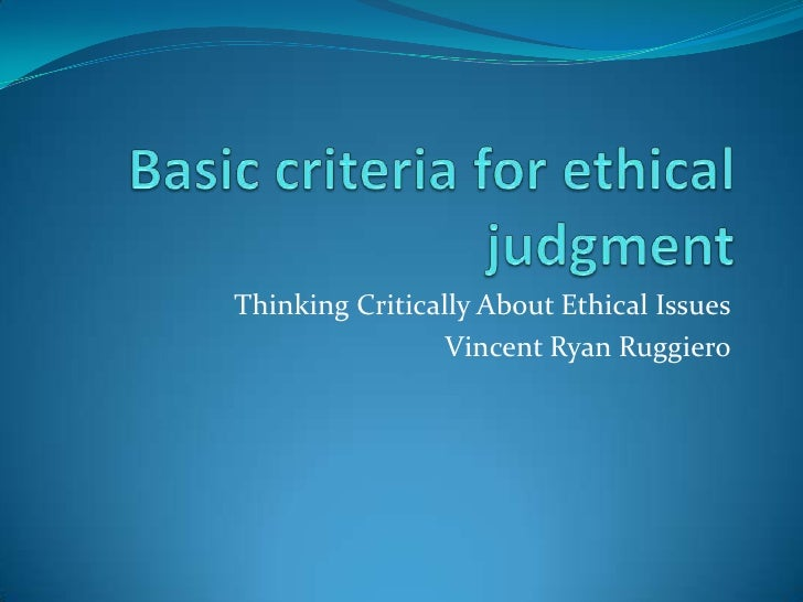 thinking critically about ethical issues chapter summaries Thinking critically about ethical issues chapter overview ethics overview the word 'ethics' refers to matters of right and wrong the word 'morality' refers to a particular system of ethical beliefs or principles.