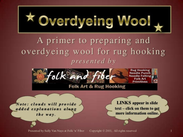 1<br />Presented by Sally Van Nuys at Folk 'n' Fiber       Copyright © 2011,  All rights reserved<br />Overdyeing Wool<br ...