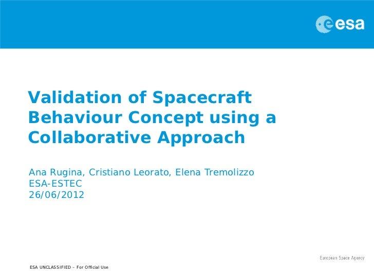 Validation of SpacecraftBehaviour Concept using aCollaborative ApproachAna Rugina, Cristiano Leorato, Elena TremolizzoESA-...