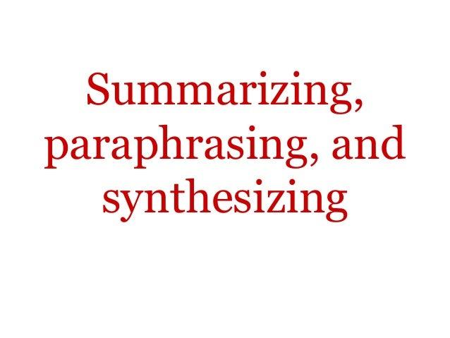Summarizing,paraphrasing, and   synthesizing