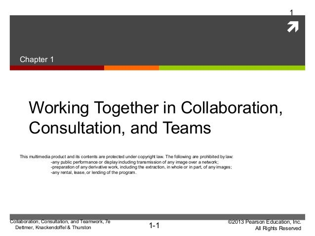 ©2013 Pearson Education, Inc. All Rights Reserved1-1  Collaboration, Consultation, and Teamwork, 7e Dettmer, Knackendoffe...