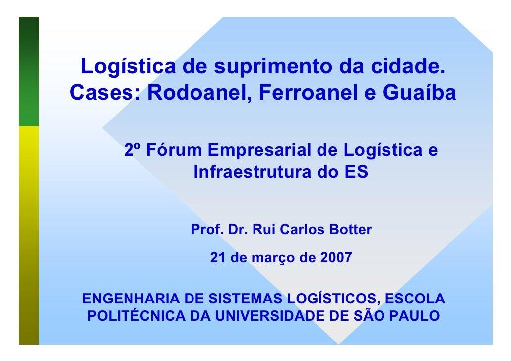 Logística de suprimento da cidade. Cases: Rodoanel, Ferroanel e Guaíba       2º Fórum Empresarial de Logística e          ...