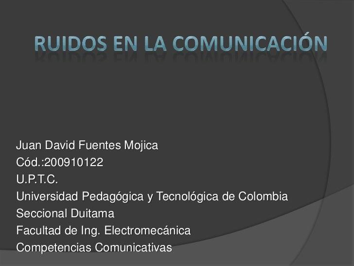 Juan David Fuentes Mojica Cód.:200910122 U.P.T.C. Universidad Pedagógica y Tecnológica de Colombia Seccional Duitama Facul...