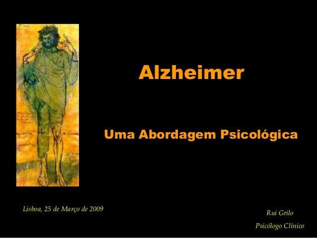 Alzheimer                              Uma Abordagem PsicológicaLisboa, 25 de Março de 2009                               ...