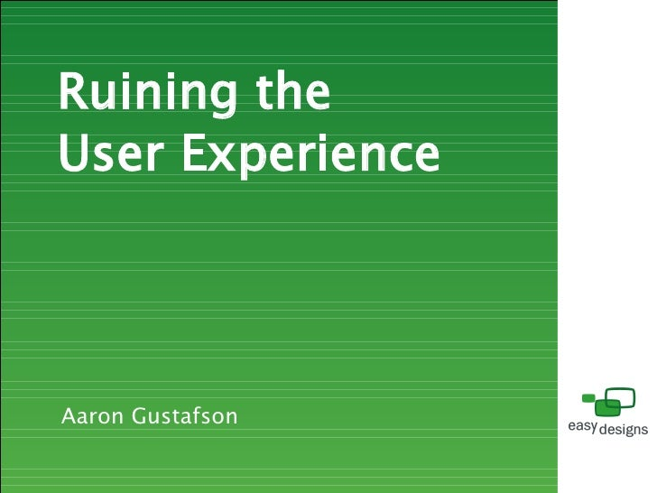 Ruining the User Experience     Aaron Gustafson