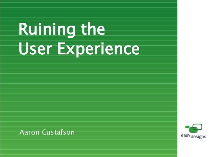 Aaron Gustafson Ruining the User Experience
