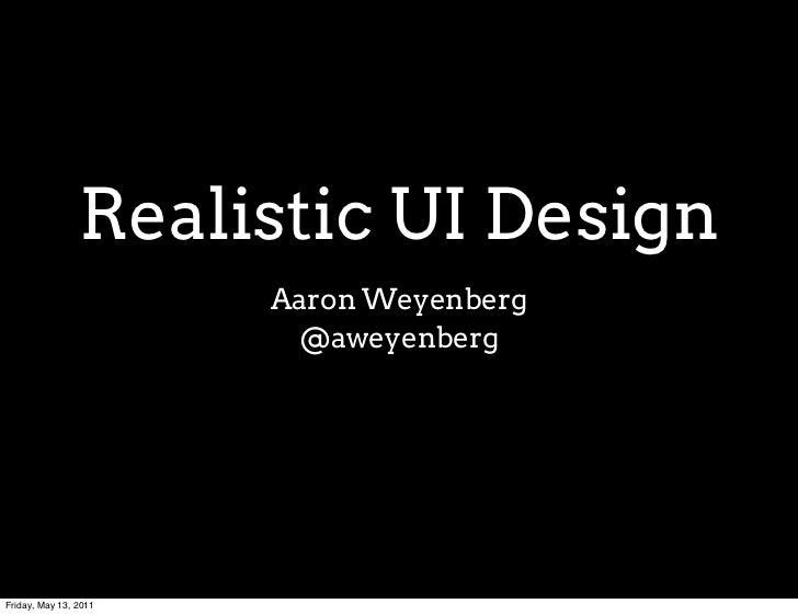 Realistic UI Design                       Aaron Weyenberg                        @aweyenbergFriday, May 13, 2011