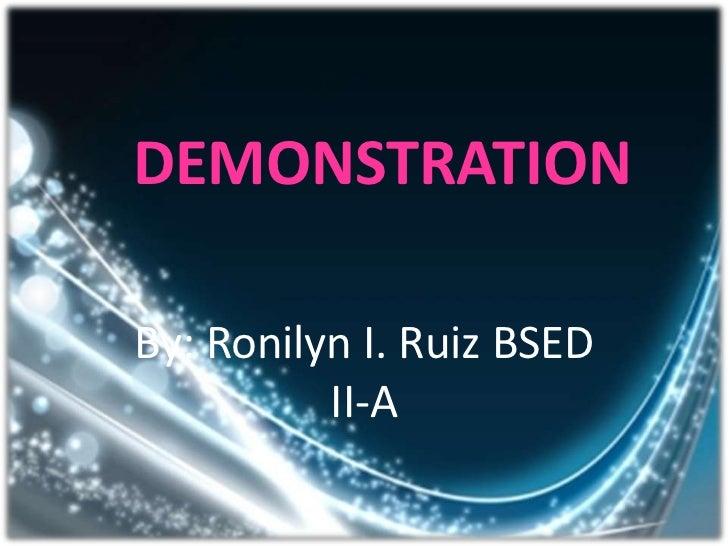 DEMONSTRATIONBy: Ronilyn I. Ruiz BSED          II-A