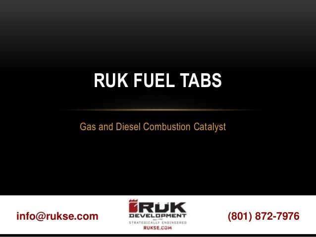 (801) 872-7976info@rukse.com Gas and Diesel Combustion Catalyst RUK FUEL TABS RÜK DEVELOPMENT INC (RUKSE.COM)