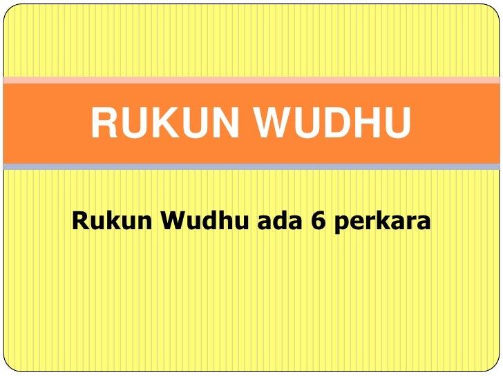 Rukun Wudhu ada 6 perkara<br />RUKUN WUDHU<br />