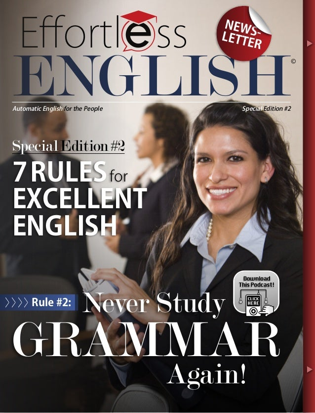 Effortl ss ENGLISH 7RULESfor EXCELLENT ENGLISH SpecialEdition#2 Never Study GRAMMAR Again! Rule #2:>>>> © NEWS-LETTER SSSSS...