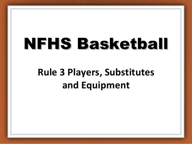 NFHS BasketballNFHS Basketball Rule 3 Players, Substitutes and Equipment