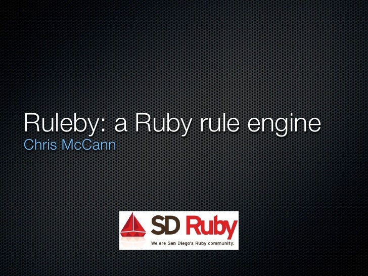 Ruleby: a Ruby rule engineChris McCann