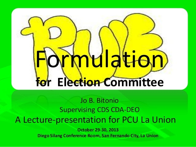 Formulation for Election Committee Jo B. Bitonio Supervising CDS CDA-DEO  A Lecture-presentation for PCU La Union October ...