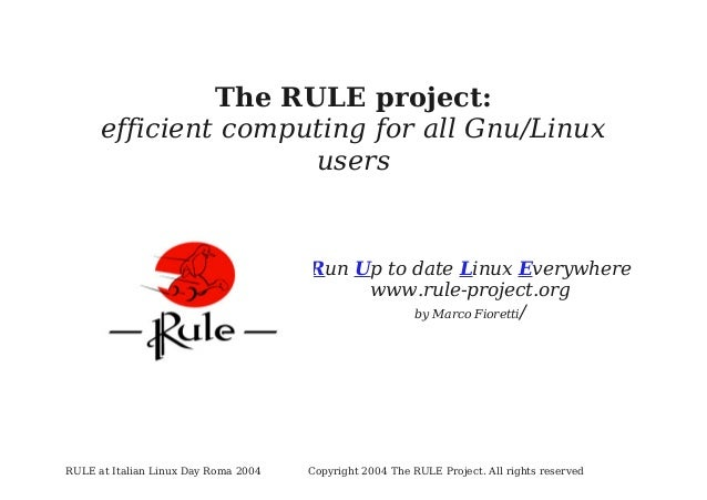 The RULE project: efficient computing for all Gnu/Linux users  Run Up to date Linux Everywhere www.rule-project.org by Mar...