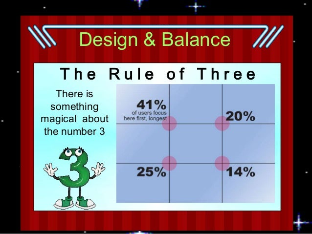 Design & Balance The Rule of Three There is something magical about the number 3