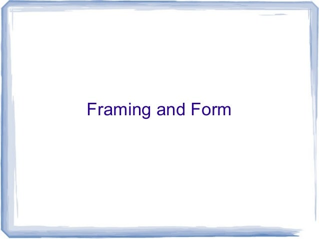 Framing and Form