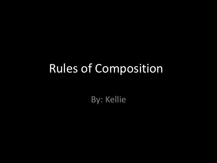 Rules of Composition       By: Kellie