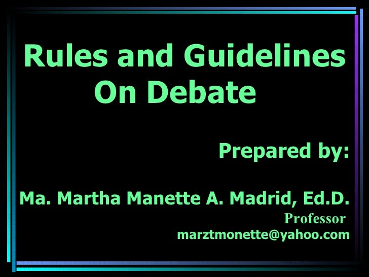 Rules and Guidelines    On Debate                     Prepared by:Ma. Martha Manette A. Madrid, Ed.D.                     ...