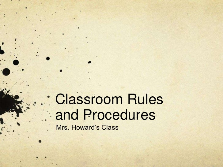 Classroom Rulesand ProceduresMrs. Howard's Class