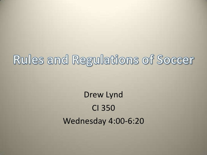 Drew Lynd<br />CI 350<br />Wednesday 4:00-6:20<br />Rules and Regulations of Soccer<br />