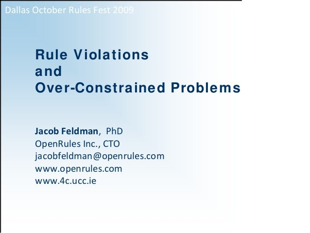 Dallas October Rules Fest 2009       Rule Violations       and       Over-Constrained Problems       Jacob Feldman,  PhD  ...