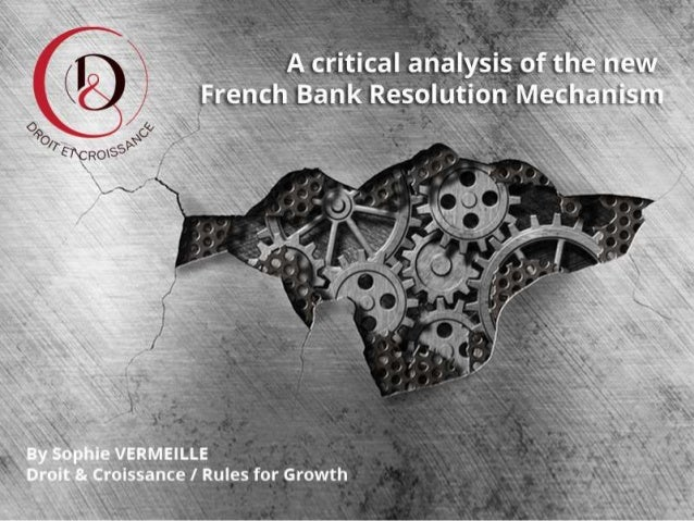A critical analysis of the new French Bank Resolution Mechanism By Sophie VERMEILLE Droit & Croissance / Rules for Growth