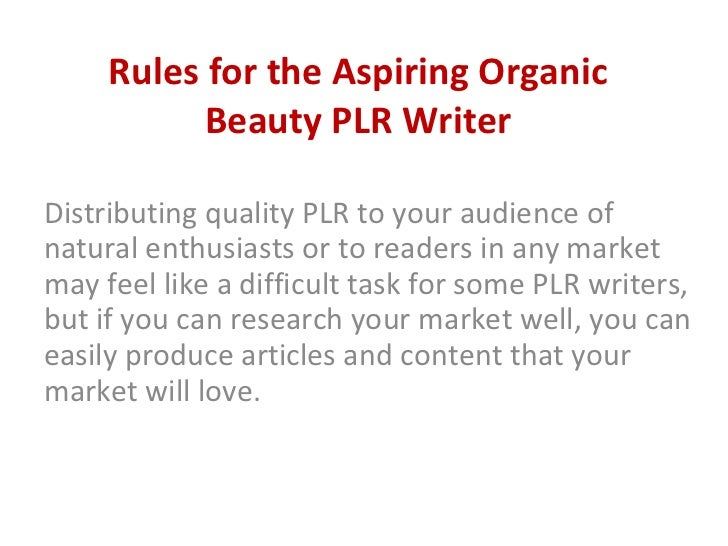 Rules for the Aspiring Organic Beauty PLR Writer Distributing quality PLR to your audience of natural enthusiasts or to re...