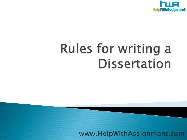 Rules for writing a Dissertation <br />www.HelpWithAssignment.com<br />