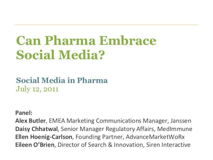 Can Pharma Embrace Social Media?  Social Media in Pharma July 12, 2011 <ul><ul><li>Panel: </li></ul></ul><ul><ul><li>Alex ...