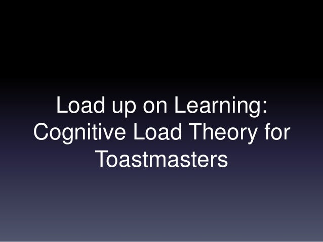 Load up on Learning: Cognitive Load Theory for Toastmasters