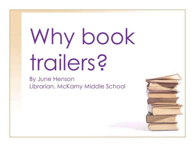 Why book trailers?By June Henson Librarian, McKamy Middle School