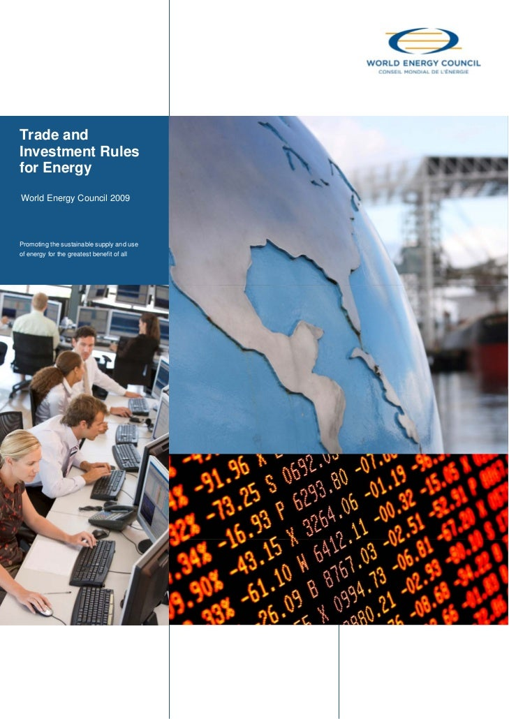 Trade and Investment Rules for Energy World Energy Council 2009     Promoting the sustainable supply and use of energy for...