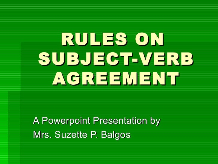RULES ON  SUBJECT-VERB AGREEMENT A Powerpoint Presentation by  Mrs. Suzette P. Balgos
