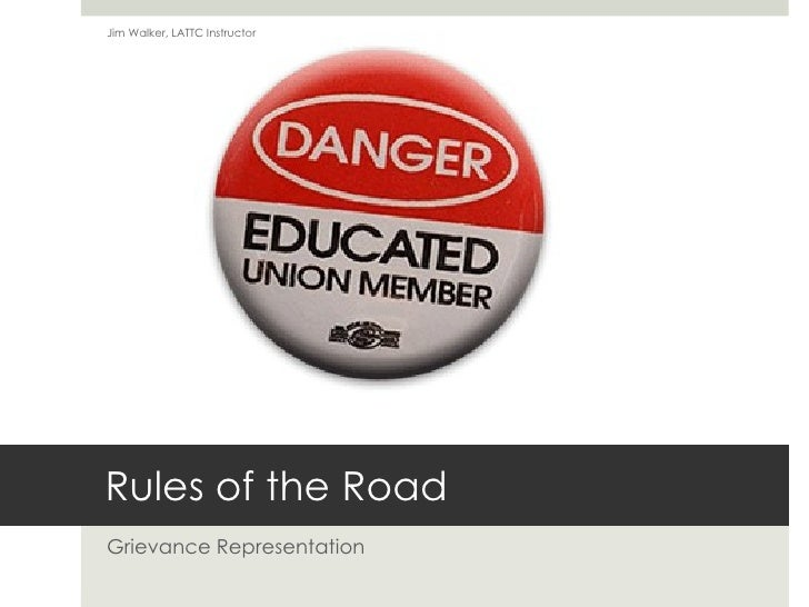 Rules of the Road Grievance Representation Jim Walker, LATTC Instructor