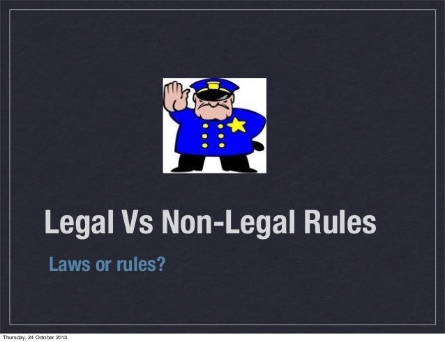 Legal Vs Non-Legal Rules Laws or rules?  Thursday, 24 October 2013