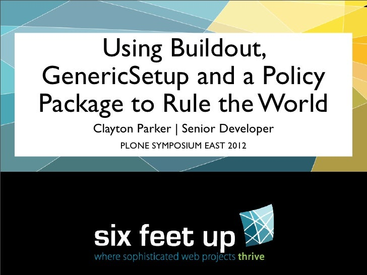 Using Buildout, GenericSetup and a Policy Package to Rule the World