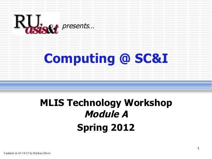 Computing @ SC&I MLIS Technology Workshop Module A Spring 2012 presents… Updated on  01/14/12  by Darlene Davis