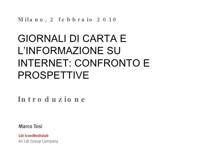 Milano, 2 febbraio 2010 GIORNALI DI CARTA E L'INFORMAZIONE SU INTERNET: CONFRONTO E PROSPETTIVE  Introduzione
