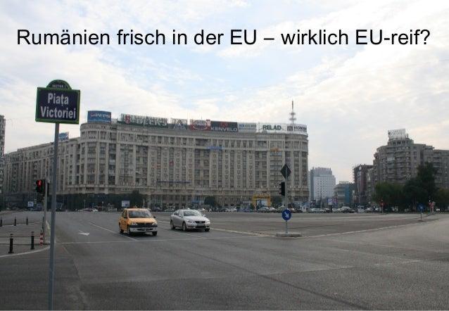 Rumänien frisch in der EU – wirklich EU-reif?Rumänien frisch in der EU – wirklich EU-reif?
