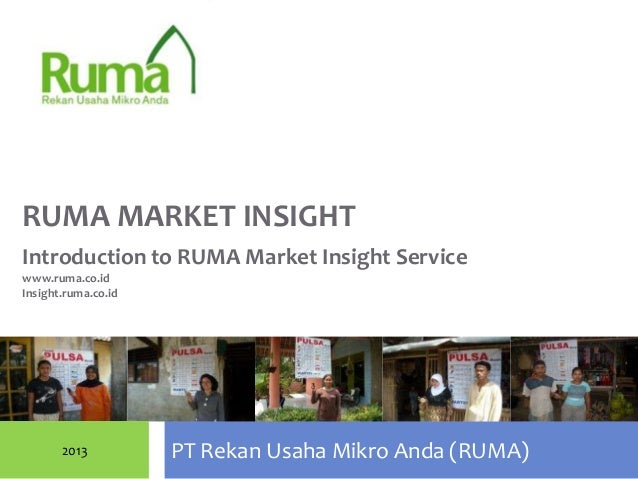 RUMA MARKET INSIGHTIntroduction to RUMA Market Insight Servicewww.ruma.co.idInsight.ruma.co.id       2013          PT Reka...