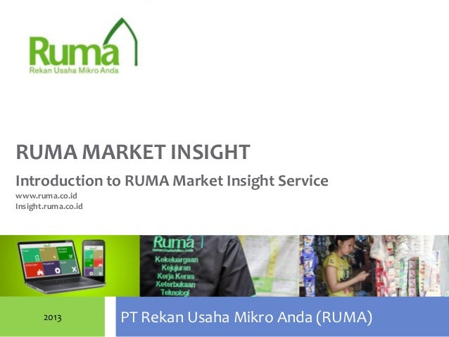 PT Rekan Usaha Mikro Anda (RUMA)RUMA MARKET INSIGHT2013Introduction to RUMA Market Insight Servicewww.ruma.co.idInsight.ru...