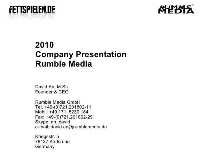 2010  Company Presentation  Rumble Media David An, M.Sc.  Founder & CEO Rumble Media GmbH Tel. +49-(0)721.201802-11 Mobil:...